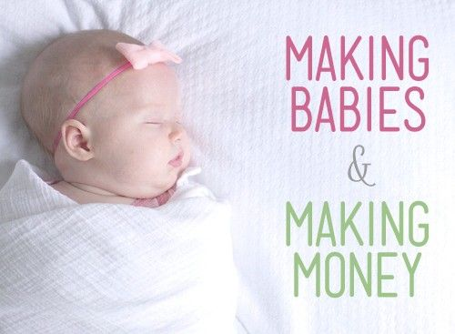 Making Babies and Making Money