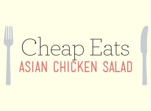 Cheap Eats: Asian Chicken Salad