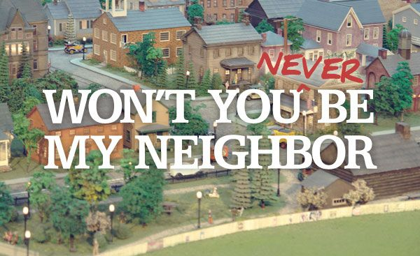 Won't You Never Be My Neighbor