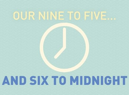 Our Nine to Five and Six to Midnight