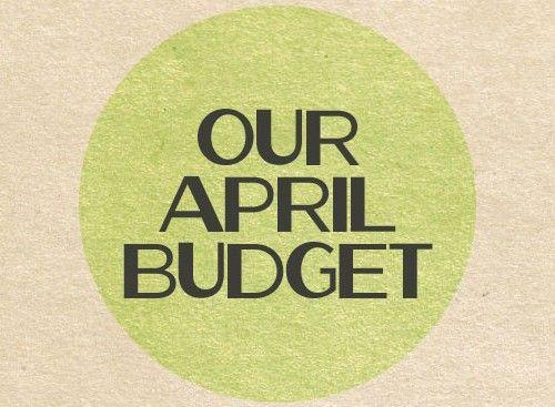 Our April Budget