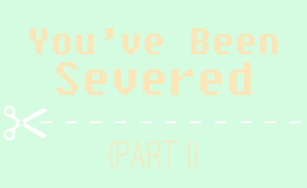You've Been Severed
