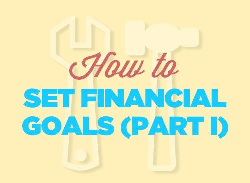 How to Set Financial Goals (Part I)