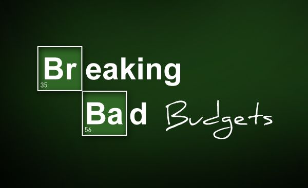 Breaking Bad Budgets