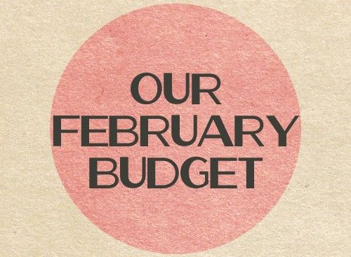 Our February Budget
