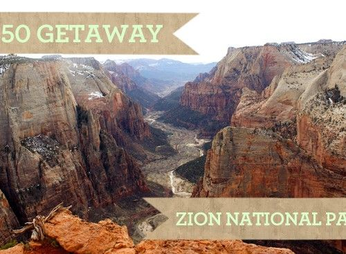 $350 Getaway: Zion National Park