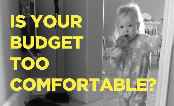 Is Your Budget Too Comfortable?