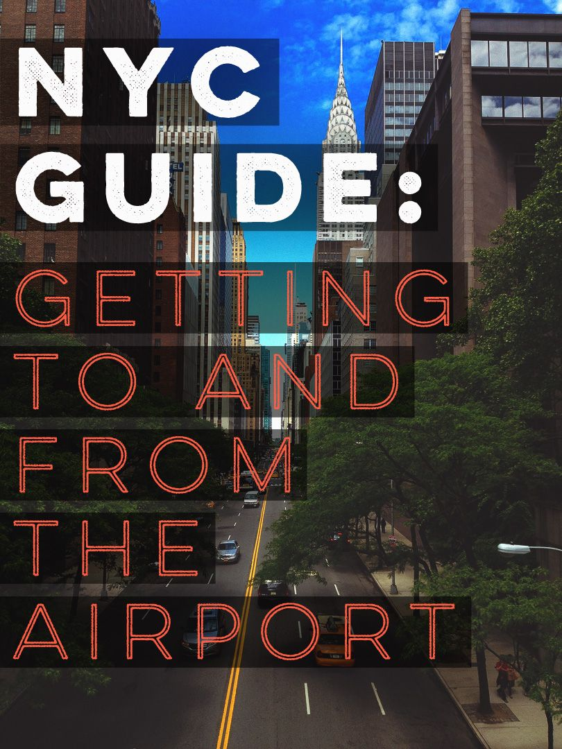 NYC Gude: Getting to and from the Airport