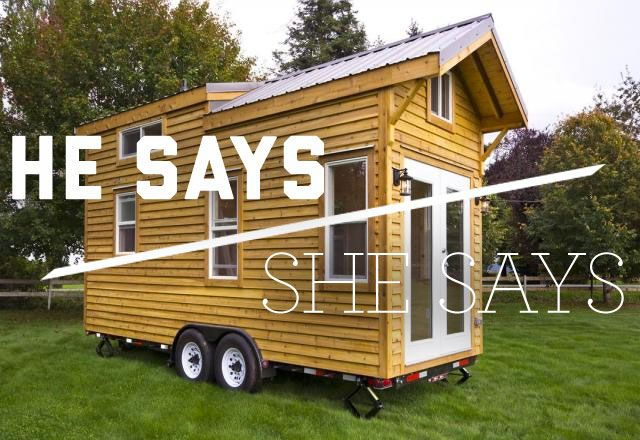 He Says/She Says: Tiny Houses