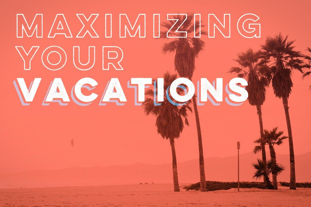 Maximizing Your Vacations