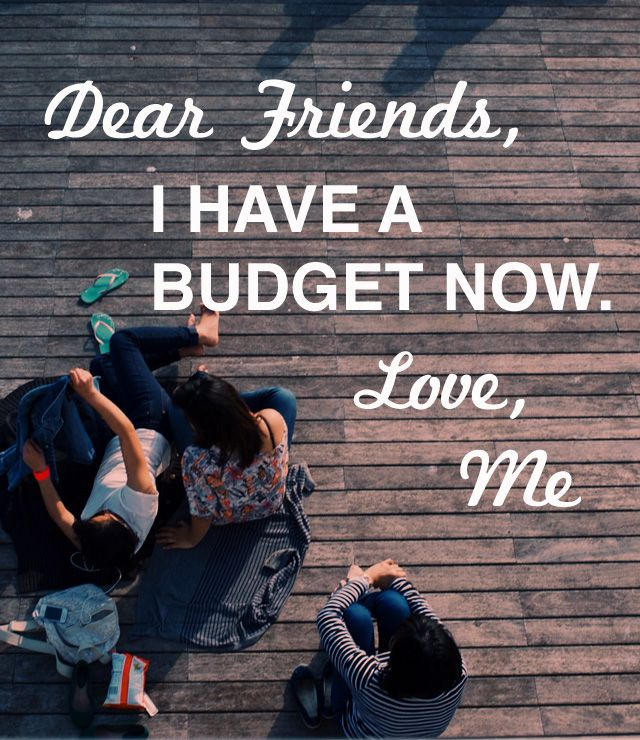 Dear Friends, I have a budget now.