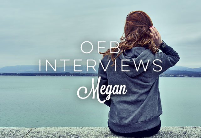 OFB Interviews: Megan