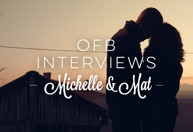 OFB Interviews Michelle and Mat